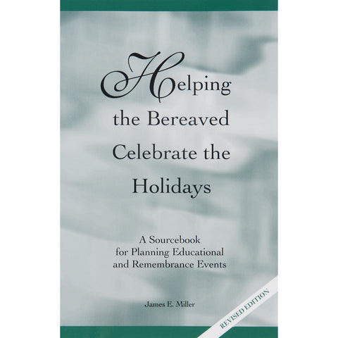 Helping the Bereaved Celebrate the Holidays: A Sourcebook for Planning Instructional and Remembrance Events - The Book