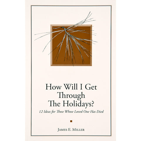 How Will I Get Through the Holidays?: 12 Ideas for Those Whose Loved One Has Died - The Book