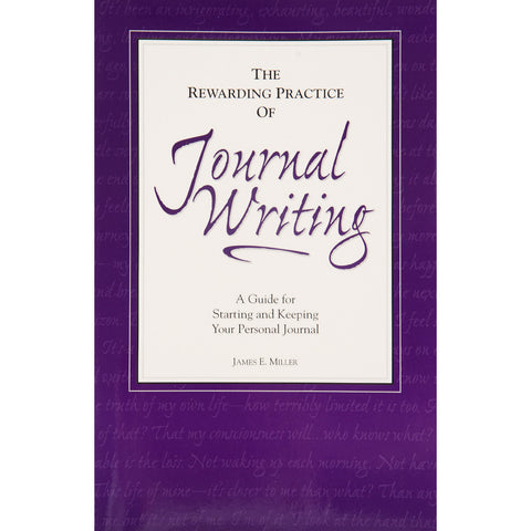 The Rewarding Practice of Journal Writing: A Guide for Starting and Keeping Your Personal Journal - The Book