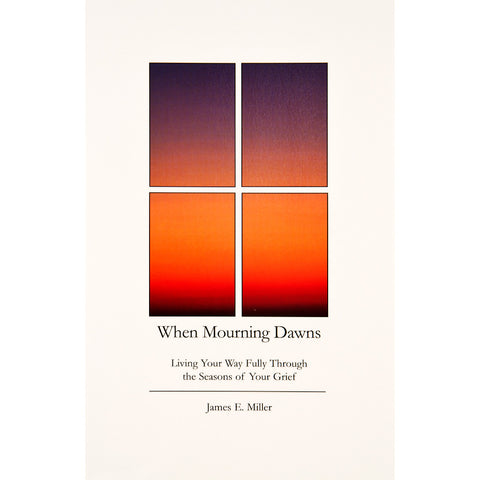 When Mourning Dawns: Living Your Way Fully Through the Seasons of Your Grief - The Book