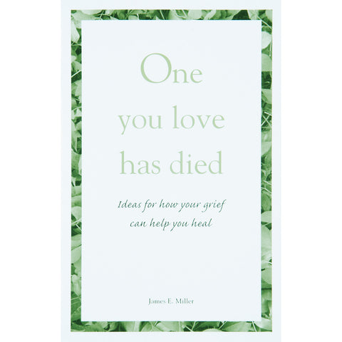 One You Love Has Died: Ideas for How Your Grief Can Help You Heal - The Book