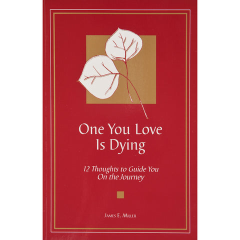 One You Love is Dying: 12 Thoughts to Guide You on the Journey - The Book