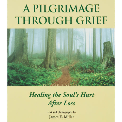 A Pilgrimage Through Grief: Healing the Soul's Hurt After Loss - The Book
