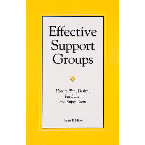 Effective Support Groups: How to Plan, Design, Facilitate, and Enjoy Them