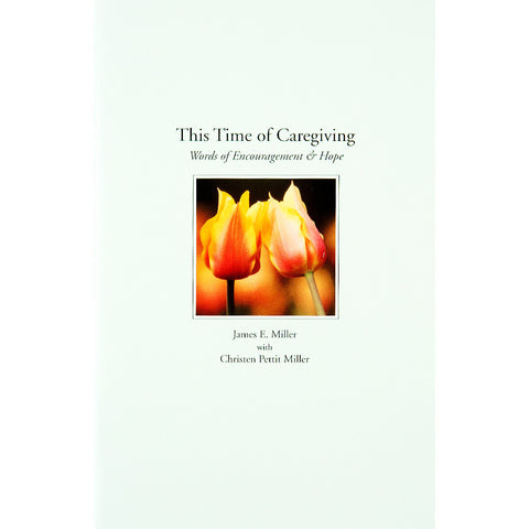This Time of Caregiving: Words of Encouragement and Hope - The Book