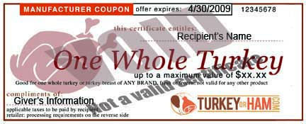 Turkey Gift Certificate, redeem for any turkey or ham at virtually any supermarket.