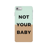 Not Your Baby Phone Case, Custom Phone Case, Phone Accessories (More Colors)
