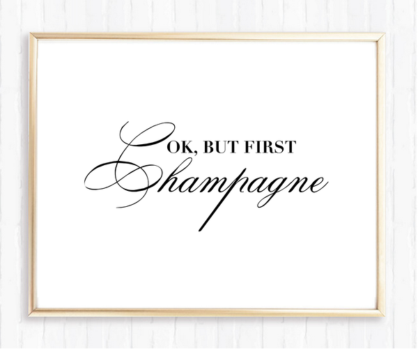 Ok, but first Champagne - Instant Download Print