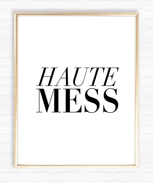 HAUTE MESS - Instant Download Print