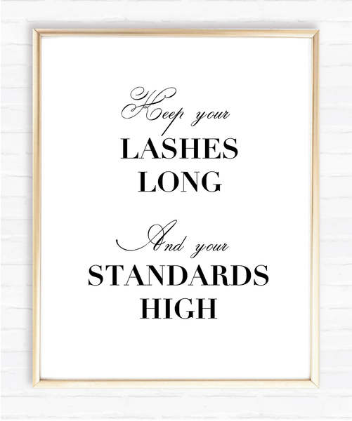 Keep your lashes long and your standards high - Instant Download Print