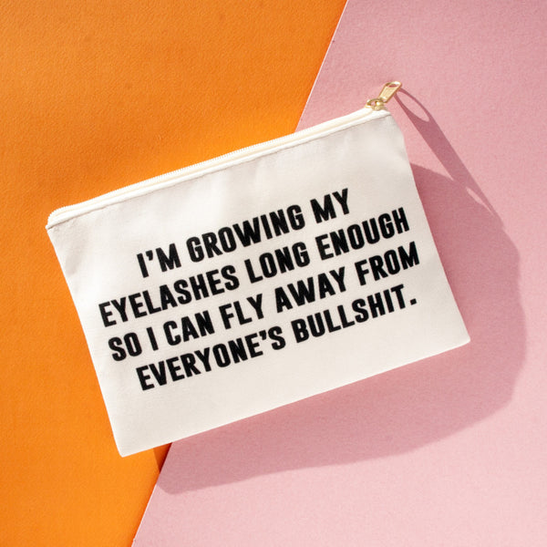 I'm Growing My Eyelashes Long Enough So I Can Fly Away From Everyone's Bullshit - Makeup Pouch/Accessory Pouch/Travel Pouch