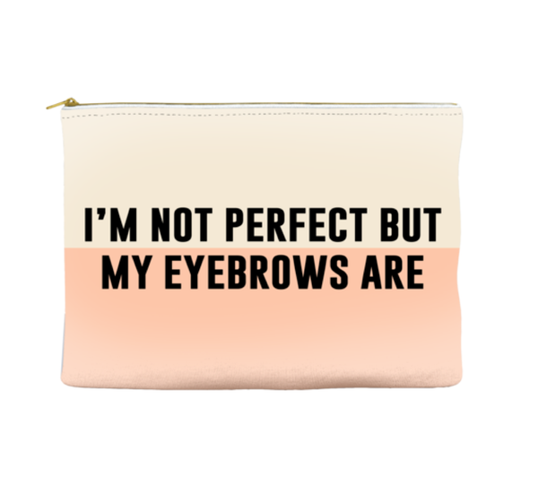 I'm not perfect but my eyebrows are - Pouch (more colors)