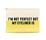 I'm not perfect but my eyeliner is - Pouch (more colors)