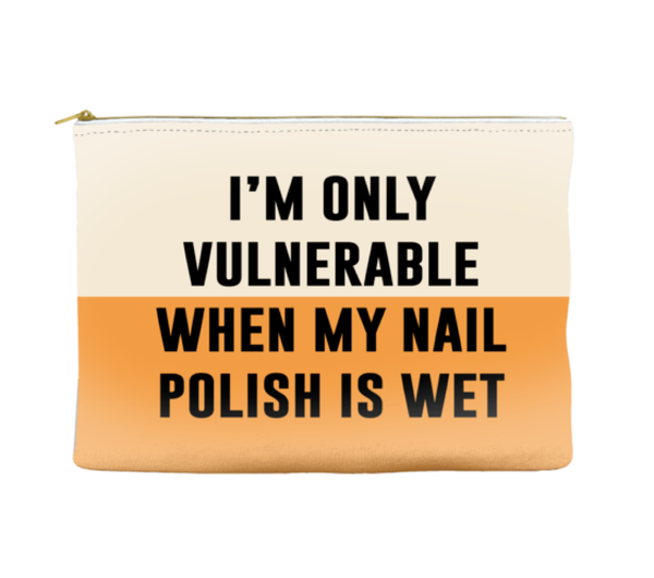 I'm only vulnerable when my nail polish is wet - Pouch (more colors)