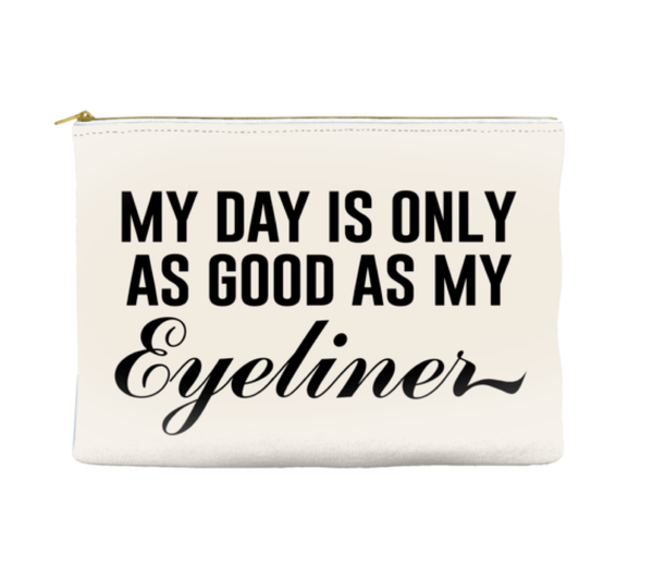 My day is only as good as my eyeliner - Travel Makeup Pouch