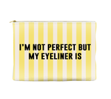 I'm not perfect but my eyeliner is - Striped Pouch (more colors)
