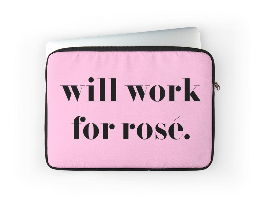 "Will work for Rosé - Laptop Cover - 13"", 15"", 17"""