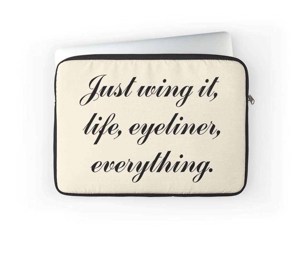 "Just wing it, life, eyeliner, everything - Laptop Cover - 13"", 15"", 17"""