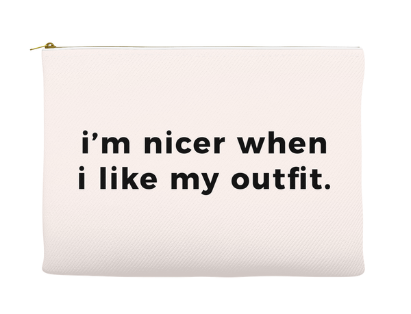 I'm Nicer When I Like My Outfit Makeup Bag, Makeup Pouch, Custom Bag (More Colors)