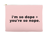 I'm So Dope And You're So Nope Makeup Bag, Makeup Pouch, Custom Bag (More Colors)
