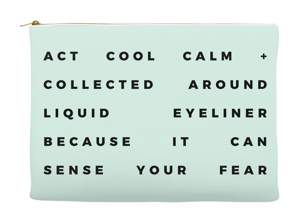 Cool, Calm And Collected Eyeliner Makeup Bag, Makeup Pouch, Custom Bag (More Colors)