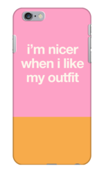 I'm nicer when I like my outfit Phone Case