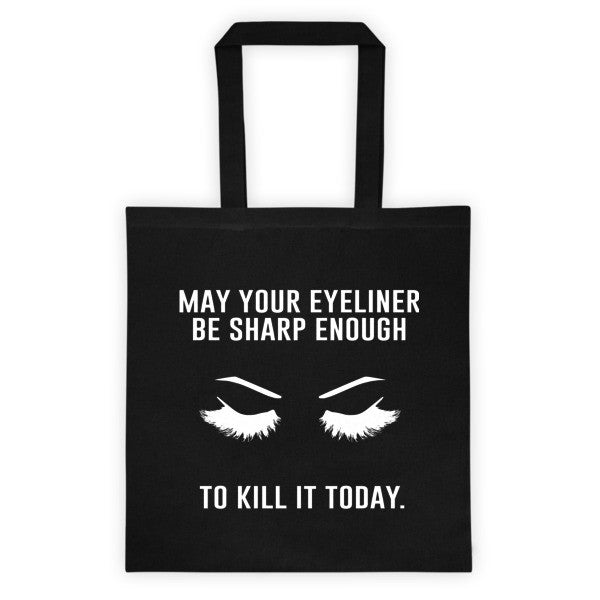 May Your Eyeliner Be Sharp Enough To Kill It Today Tote bag - Black