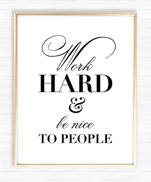 Work hard and be nice to people - Instant Download Print
