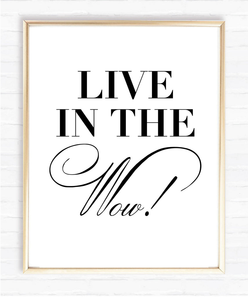 Live in the WOW - Instant Download Print