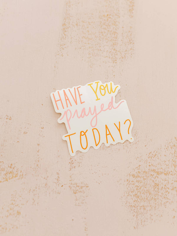 Have You Prayed Today Vinyl Sticker
