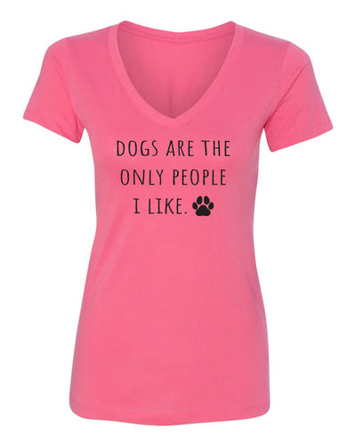 "Ladies ""Dogs Are The Only People I Like"" Poly/Cotton V-Neck Short Sleeve Tee"
