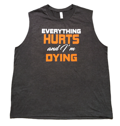 "Adult Sleeveless ""Everything Hurts And I'm Dying"" Tee - Dark Grey Heather"