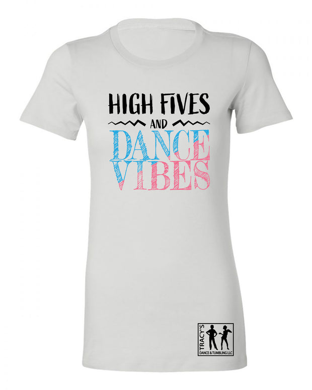 "Ladies ""High Fives And Dance Vibes"" Cotton Favorite (Slim Fit) Tee - Tracy's Dance & Tumbling"