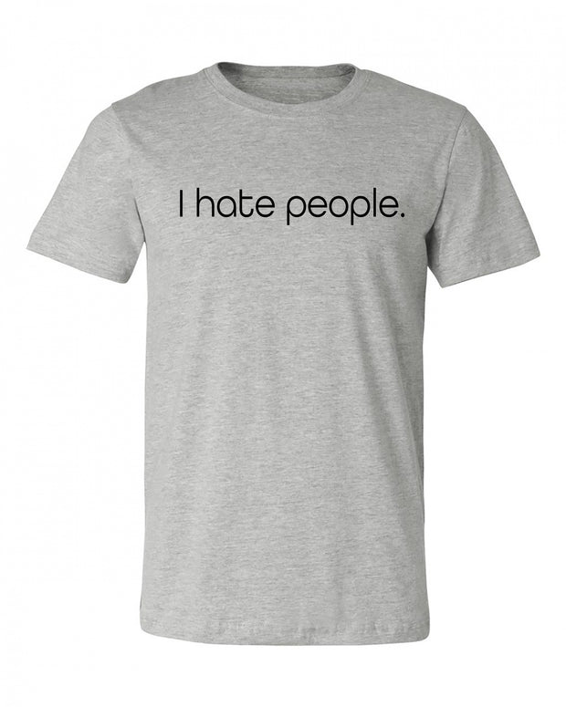 "Adult ""I Hate People"" Jersey Cotton Short Sleeve Tee"
