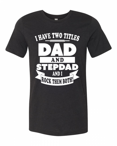 "Adult ""I Have Two Titles, Dad And Stepdad, And I Rock Them Both"" Jersey Cotton Short Sleeve Tee"
