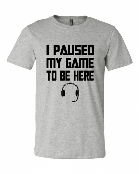 "Adult ""I Paused My Game To Be Here"" Jersey Cotton Short Sleeve Tee"