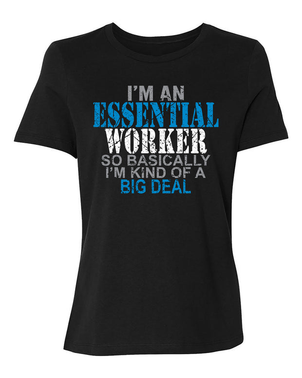 "Ladies ""I'm An Essential Worker So Basically I'm Kind Of A Big Deal"" Relaxed Jersey Cotton Short Sleeve Tee - Crew or V-Neck"