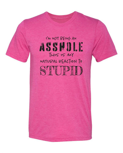 "Adult ""I'm Not Being An A**hole This Is My Natural Reaction To Stupid"" Triblend Short Sleeve Tee"