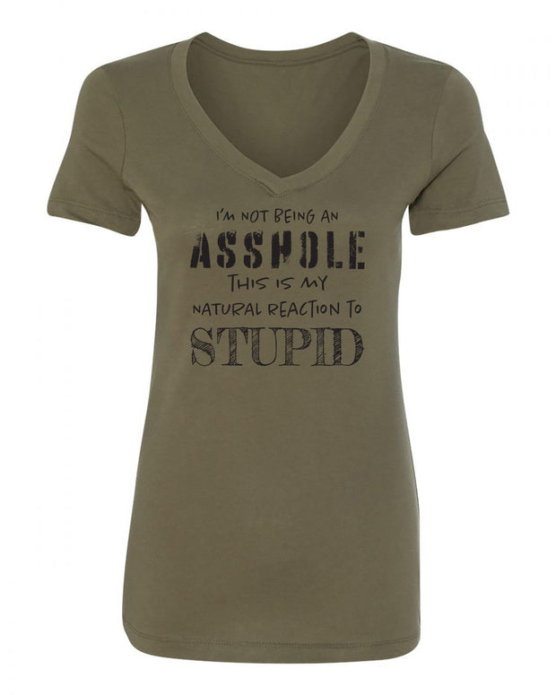 "Ladies ""I'm Not Being An A**hole This Is My Natural Reaction To Stupid"" Poly/Cotton V-Neck Short Sleeve Tee"