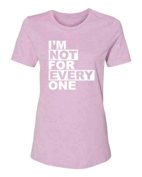 "Ladies ""I'm Not For Everyone"" Relaxed Jersey Cotton/Poly Short Sleeve Tee"