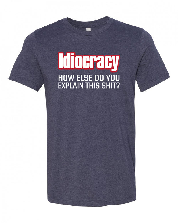 "Adult ""Idiocracy: How Else Do You Explain This Sh*t"" Heather Jersey Cotton/Poly Short Sleeve Tee"