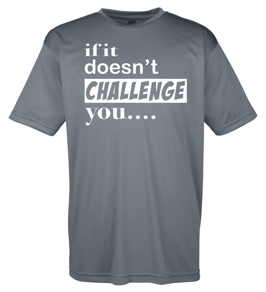 "Men's Moisture Wicking ""If It Doesn't Challenge You, It Doesn't Change You"" Fitness Tee"