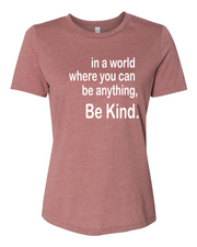 "Ladies ""In A World Where You Can Be Anything, Be Kind."" Relaxed Jersey Short Sleeve Tee"