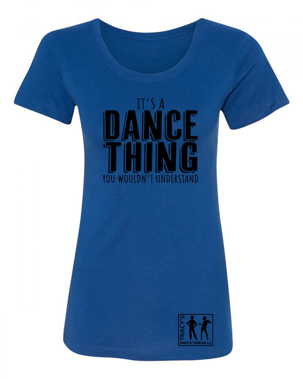 "Ladies ""It's A Dance Thing You Wouldn't Understand"" Cotton/Poly Ideal Tee"