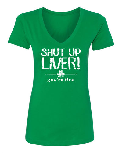 "Ladies ""Shut Up Liver You're Fine"" St. Paddy's Day Poly/Cotton Ideal V-Neck Tee"