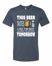 "Adult ""This Beer Tastes A Lot Like I'm Not Going To Work Tomorrow"" Heathr Jersey Cotton/Polyester Short Sleeve Tee"