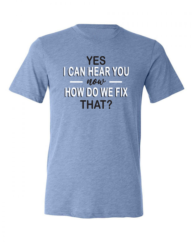 "Adult ""Yes I Can Hear You Now How Do We Fix That"" Triblend Short Sleeve Tee"