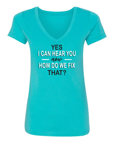 "Ladies ""Yes I Can Hear You Now How Do We Fix That"" Poly/Cotton V-Neck Short Sleeve Tee"