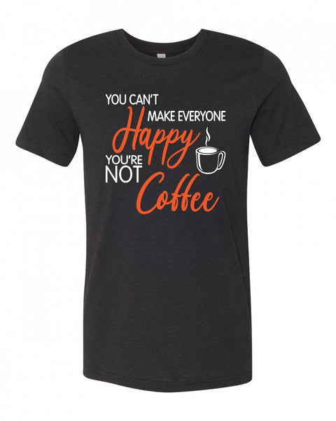 "Adult ""You Can't Make Everyone Happy, You're Not Coffee"" Jersey Cotton Short Sleeve Tee"