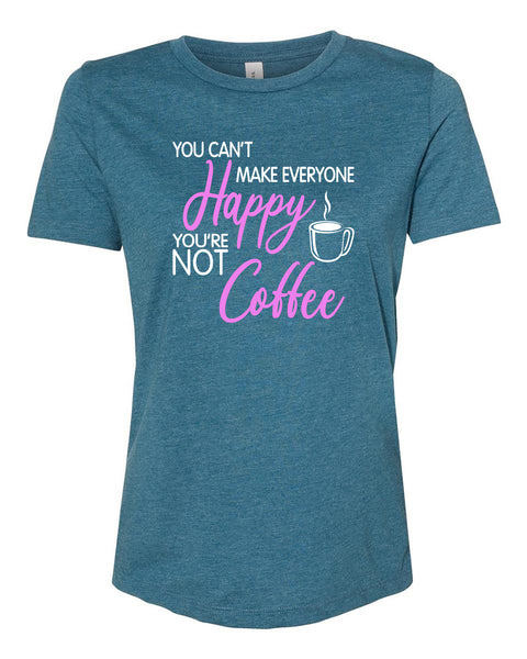 "Ladies ""You Can't Make Everyone Happy, You're Not Coffee"" Relaxed Jersey Cotton Tee"